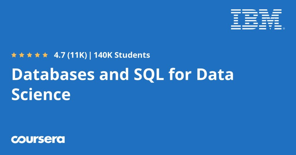 Online course on Coursera for Databases and SQL for Data Science By IBM.