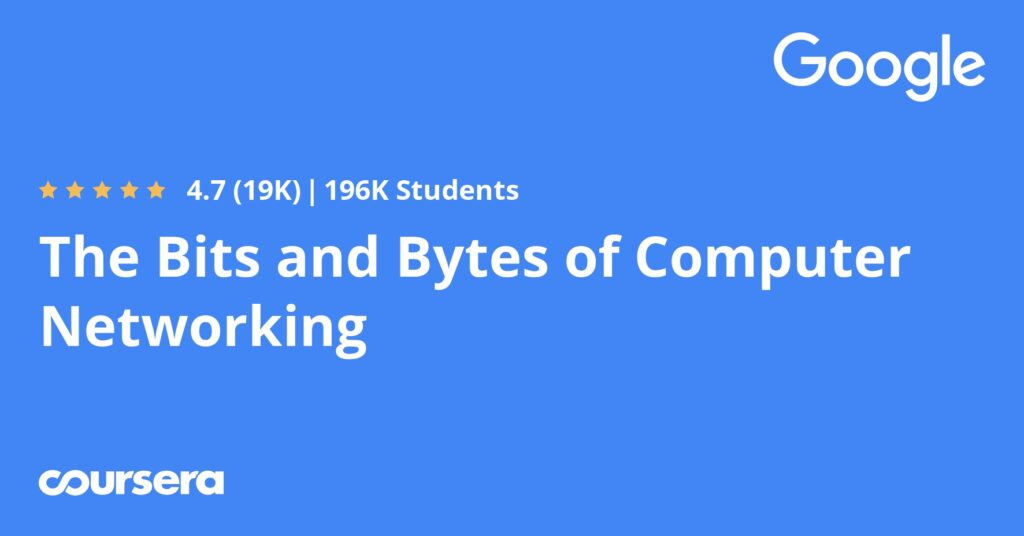 Online course on Coursera for The Bits and Bytes of Computer Networking.